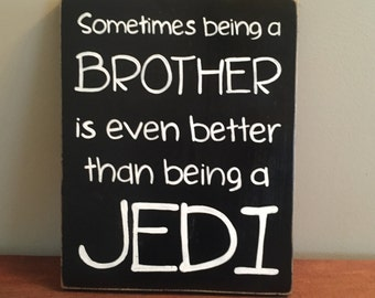 Sometimes Being a BROTHER is Even Better Than Being a JEDI Sign Plaque Wood U Pick Color HP Little Big Bro Frat House Star Wars Geekery Fan