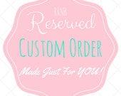 Reserved Custom Order for ChelseaPeacock10