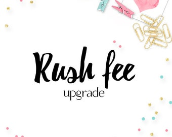 RUSH ORDER rush order immediate shipping, rush fee upgrade