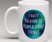 Mug - I Hate Talking to People About Things
