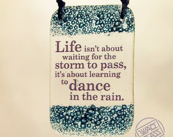 Fused Glass Hanging Life isn't about waiting for the storm to pass. Quote saying