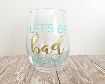 Let's be bad mom stemless wine glass