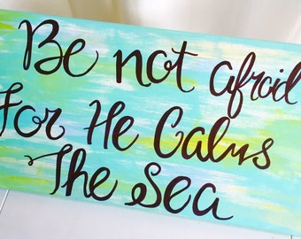 Be Not Afraid For He Calms The Sea Wall Art Christian Inspirational