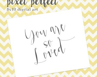 You are so loved - INSTANT DOWNLOAD 8x10 AND 5x7 Nursery Artwork