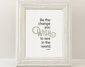 Be the Change - Gandhi Quote - Digital Printable Art - Home Decor - 8x10 - Instant Download
