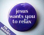 Funny Stocking stuffer; Pin or Magnet; Jesus Wants You To Relax; Funny Christmas; Funny Religious;Gifts under 5 dollars; Stocking Stuffer