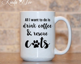 MUG ~ All I want to do is drink coffee and rescue cats Mug ~ Animal Rescue ~ Cat Rescue ~ Coffee Mug ~ Mugs ~ Animal Shelter ~ Dog ~MPH0039