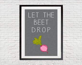 5x7 and 8x10 Let the Beet Drop - Instant Download
