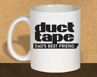Funny Coffee Mug, Gift for Dad, Duct Tape Dad's Best Friend Coffee Mug, Duct Tape Fixes Everything, Father's Day Gift, Dad Gift 1144