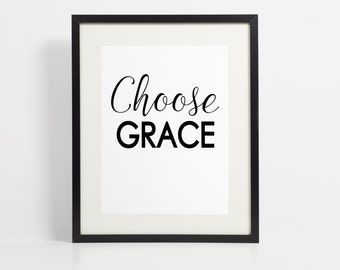 Inspirational Art Print - Choose Grace - Art Print - 8x10 instant download