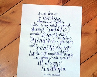 Winnie the Pooh Calligraphy Quote - 11 x 14 print -- If ever there is a tomorrow -- smarter, braver, stronger -- I'll always be with you --
