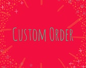 Custom Order for Addie!