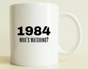 1984 Who's Watching Mug | George Orwell Mug | College Student Gift | Book Lover Mug | Funny Mug | Gift for Her | Gag Gift Women Coffee Gift