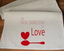 The Main Ingredient Is Love, Tea Towel  - Handmade Screen Printed 100% Cotton Tea Towel -Handmade  Eco Friendly Cotton Towel-valentine's Day
