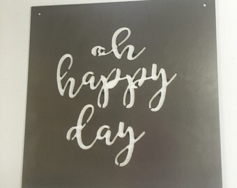 Oh Happy Day metal sign