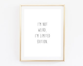 I'm Not Weird, I'm Limited Edition Print - Funny Print - Funny Decor