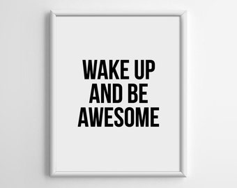 Wake up and be awesome Print, Scandinavian, Motivational Quote Print, Typography Art, Minimalist Poster, 5x7 8x10 11x14 A3 A4 A5 Print, A027