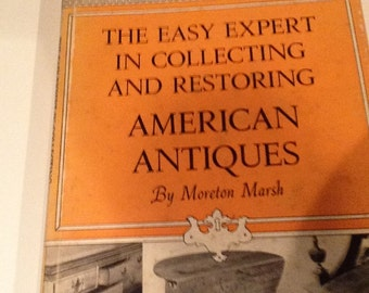 The Easy Expert In Collecting And Restoring American Antiques