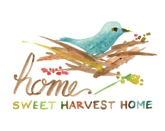 Home Sweet Harvest Home -- Bird's Nest -- Watercolor Print with hand lettering