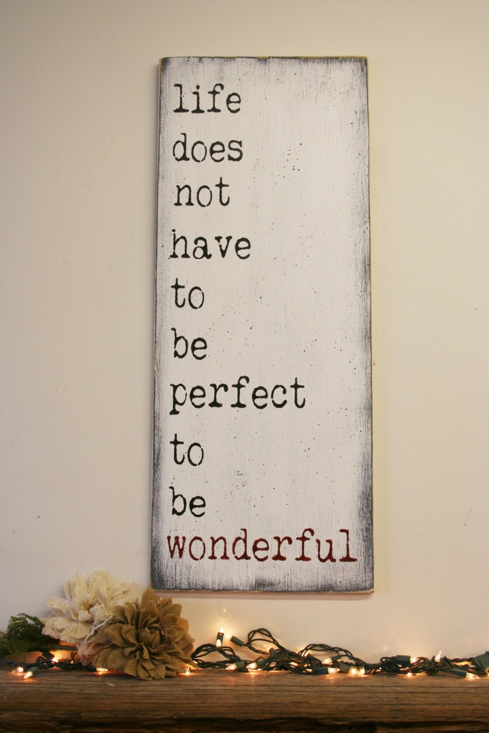 Life Does Not Have To Be Perfect To Be Wonderful Wood Sign