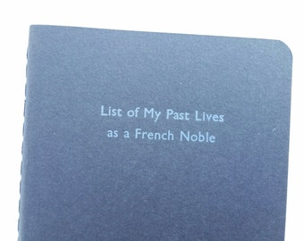 Past Lives - Small Funny Letterpress Notebooks, Journals, Jotters, Cahiers - Lined A6 Pocket Notebooks