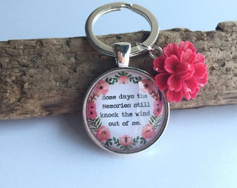 Some days the memories still knock the wind out of me Keyring Dark Pink Flower