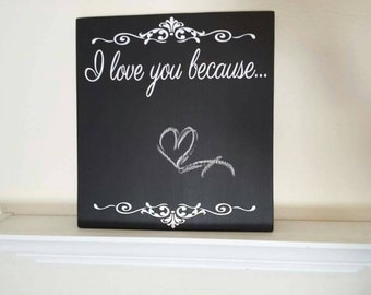 I love you because- chalkboard sign
