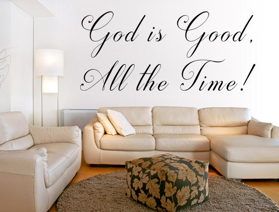 God Is Good All The Time Vinyl Wall Decal Christian Wall Quote - Custom vinyl wall decals christian