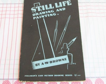 Vintage Book Still life, Drawing and Painting by A.W.Browne 1940's 50's