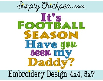 Embroidery Design - It's Football Season Have You Seen My Daddy - Sports - Instant Download - For 4x4 and 5x7 Hoops