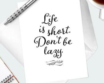 "Encouragement Card- Wise Words To Live By Card ""Life Is Short. Don't Be Lazy"" Keep Going Card- Support Card- Gift For Friend- For Graduate"