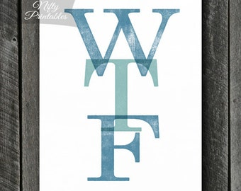 WTF Art - Instant Download WTF Print - Wtf Poster - Funny Quotation Print - Internet Acronym Print - Funny Phrase Art - Blue WTF Gifts