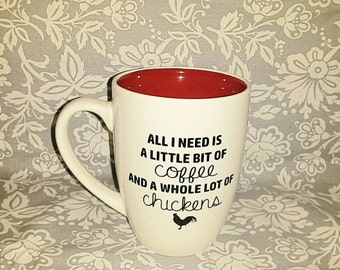 All I need is a little bit of coffee and a whole lot of chickens coffee mug