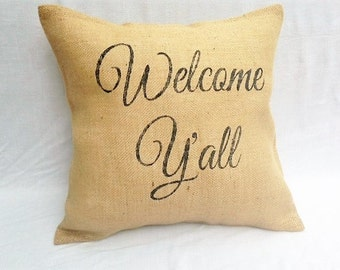 Welcome Y'all Pillow- Welcome Y'all Burlap Pillow- Rustic Burlap Pillow- House Warming Gift- Rustic Decor- Decorative Pillow- Throw Pillow