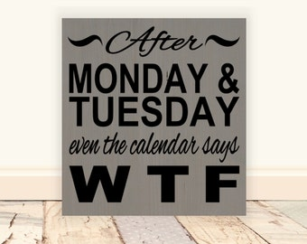 "After Monday & Tuesday Even the Calendar says WTF Wooden Vinyl Sign 8""x8"". Wood signs, Funny signs, Stress signs, office gift, humorous sign"