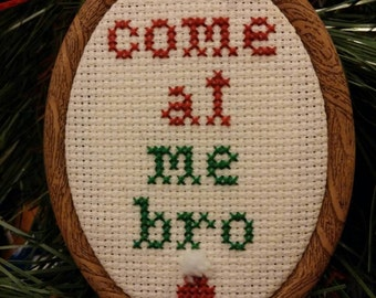 Funny Come At Me Bro Cross Stitch Christmas Ornament!  Make your xmas tree slightly inappropriate for the whole family!  A great gift!