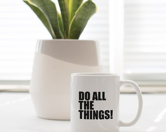 Do All the Things - Mug - gift mug, coffee quote, fun gift, affordable gift, mug, coffee lover, coffee mug, do all the things, get it done