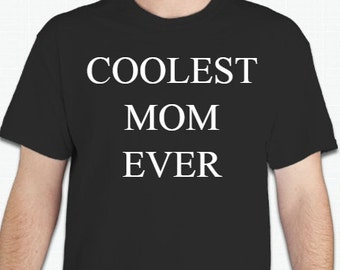 coolest mom ever T-shirt cool  gift t-shirts  great mom t-shirt mothers
