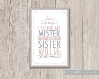 I found my mister but I still need my sister Bridesmaid cards, Will you be my Bridesmaid Card | Digital File