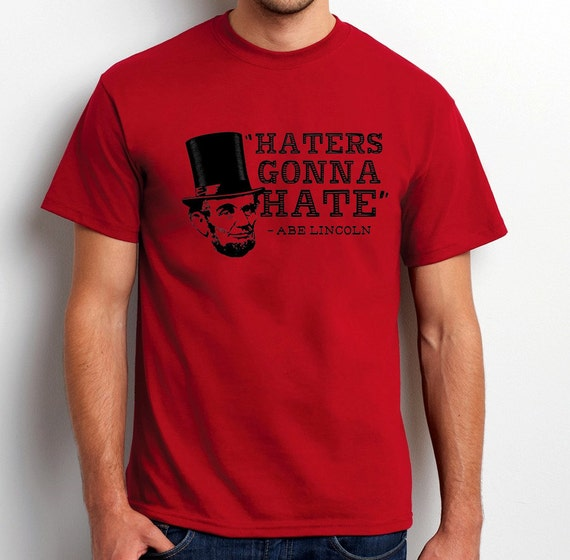 Haters gonna hate abe lincoln history fun funny by tribeprints for T shirt printing lincoln