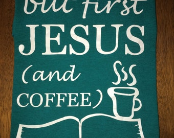 But First Jesus (and Coffee) t-shirt