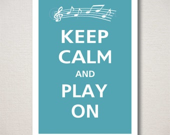 Keep Calm and PLAY ON Music Musician Musical Typography Art Print 13x19 (Featured color: Raindrop--choose your own colors)