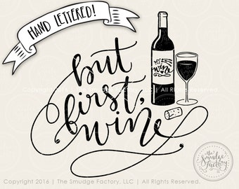 But First Wine SVG Cut File, Wine Cutting File, Wine Glass SVG, Hand Lettered Cut File, Silhouette, Cricut, Wine Bottle Vinyl Decal Stencil