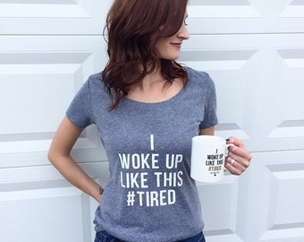 The ORIGINAL - I Woke Up Like This #Tired Shirt // #Tired // hashtag tired // original tired // college gift // gift for her // mom shirt