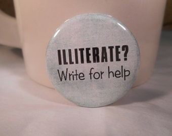 """Illeterate? Write For Help  sarcastic funny button 1.25"""" pinback badge pin"""