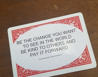 Be the change you want to see in the world PIF card. pay it forward cards!
