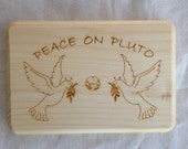 Peace on Pluto - Laser Etched Wooden Sign