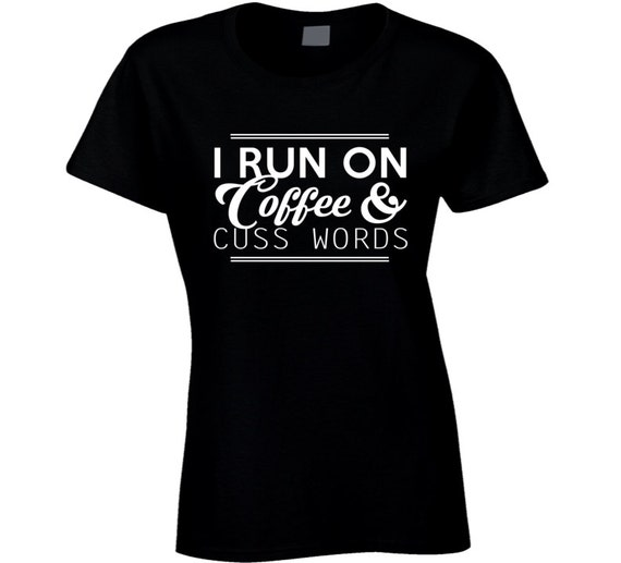 3372bd4a ... One Word Funny T Shirts: I Run On Coffee And Cuss Words Funny Graphic T