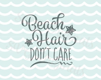 Beach Hair Don't Care SVG File. Cricut Explore and more. Cutting or Printing. Beach Hair Don't Care Mermaid Hair Starfish SVG