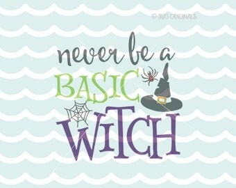 Basic Witch SVG Never Be a Basic Witch SVG Cricut Explore and more. Cut or Printable. Witch Scary Halloween Spider Broom SVG